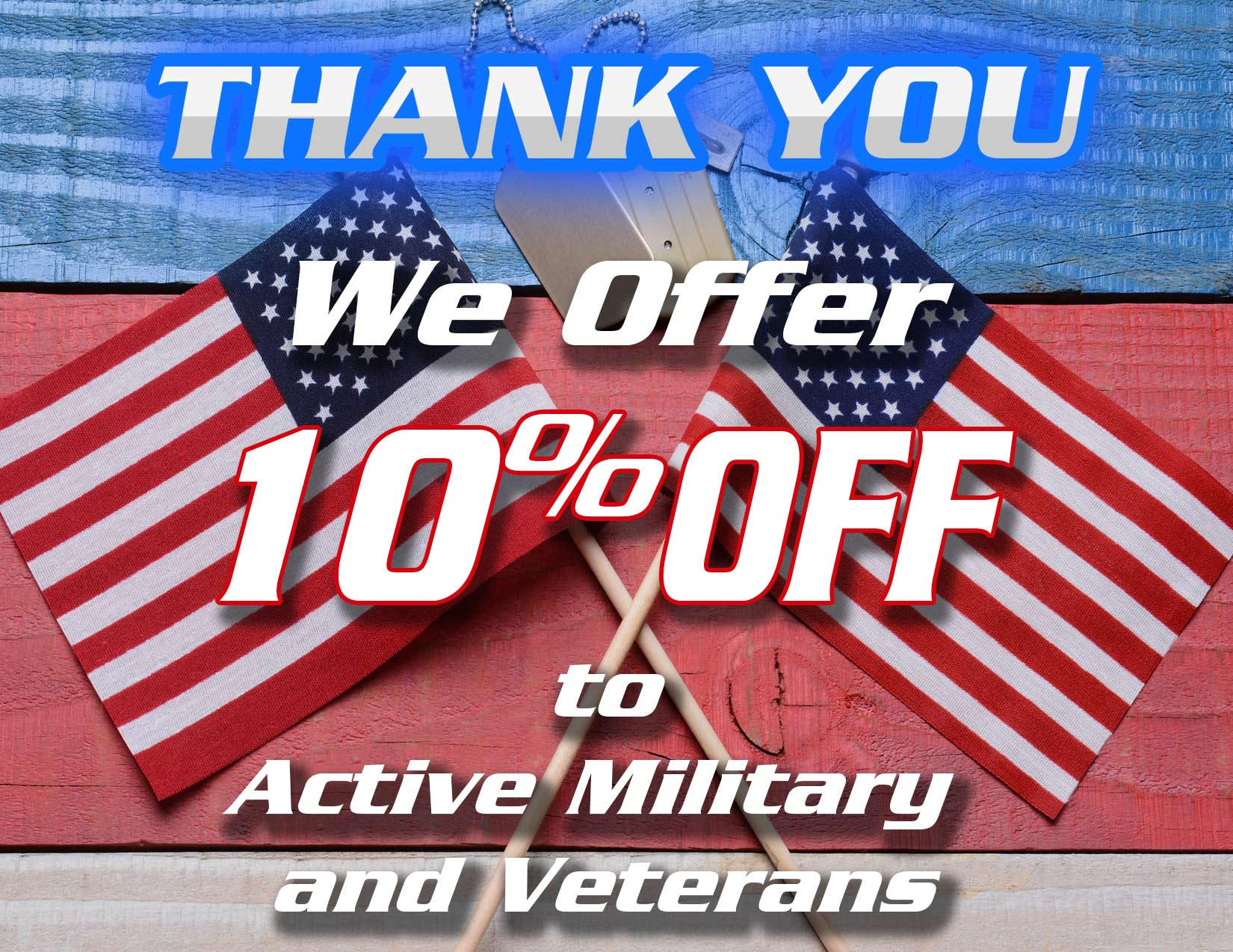 Veterans and Active Military 10% off